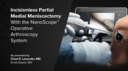 Incisionless Partial Medial Meniscectomy With the NanoScope™ Operative Arthroscopy System